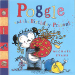 Poggle and the Birthday Present : Poggle - Michael Evans