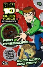 Pier Pressure + Good Copy, Bad Copy : Ben 10 Alien Force Storybooks