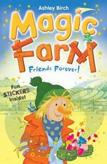 Friends Forever! : Magic Farm - Ashley Birch