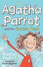 Agatha Parrot and the Floating Head : Bk.1 - Kjartan Poskitt