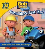 Bob the Builder Scrambler's Best Idea : Read Aloud, Read Alone, Read Along!