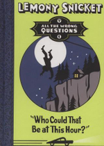 Who Could That be at This Hour? : All the wrong questions - Lemony Snicket