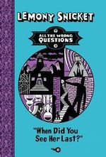 When Did You See Her Last? : All the Wrong Questions - Lemony Snicket