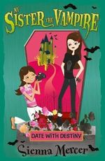 Date with Destiny : My Sister the Vampire Series : Book 10 - Sienna Mercer