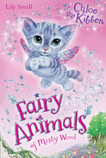 Chloe the Kitten : Fairy Animals of Misty Wood   - Lily Small