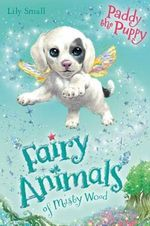 Paddy the Puppy : Fairy Animals of Misty Wood - Lily Small