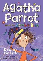 Agatha Parrot and the Zombie Bird - Kjartan Poskitt