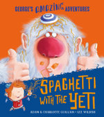 Spaghetti with the Yeti : George's Amazing Adventures - Charlotte Gullain