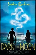 Dark of the Moon : A Shipwrecked novel - Siobhan Curham