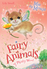 Mia the Mouse : Fairy Animals of Misty Wood   - Lily Small