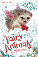 Hailey the Hedgehog : Fairy Animals of Misty Wood Series : Book 5 - Lily Small
