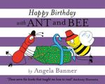 Happy Birthday with Ant and Bee - Angela Banner