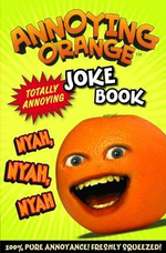 Annoying Orange : Totally Annoying Joke Book