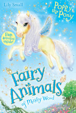 Poppy the Pony : Fairy Animals of Misty Wood    - Lily Small