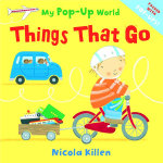 Things That Go : My Pop-Up World - Nicola Killen