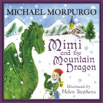 Mimi and the Mountain Dragon - Michael Morpurgo
