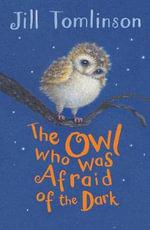 The Owl Who Was Afraid of the Dark - Jill Tomlinson