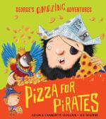Pizza for Pirates : George's Amazing Adventures - Adam Guillain