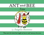 Ant and Bee Time : Ant and Bee - Angela Banner