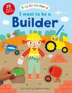 I Want to be a Builder : Busy Little World - Stephen Barker