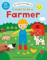 I Want to be a Farmer : Busy Little World - Stephen Barker