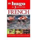Hugo in Three Months: French : Your Essential Guide to Understanding and Speaking French - Ronald Overy