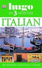 Hugo in Three Months: Italian : Your Essential Guide to Understanding and Speaking Italian - Milena Reynolds