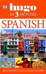 Hugo in Three Months: Spanish : Your Essential Guide to Understanding and Speaking Spanish - Isabel Cisneros