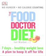 The Food Doctor Diet : 7 Days To Healthy Weight Loss, A Plan To Keep it Off for Life - Ian Marber