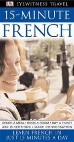 DK Eyewitness Travel 15-Minute French : Learn French in Just 15 Minutes a Day - DK Publishing