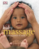 Baby Massage : The Calming Power of Touch :  The Calming Power of Touch - Alan Heath
