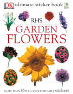 DK Ultimate Sticker Collection : RHS Garden Flowers : More Than 60 Reusable Full-Color Stickers - DK Publishing