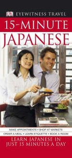 DK Eyewitness Travel 15-Minute Japanese : Learn Japanese in Just 15 Minutes a Day - DK Publishing
