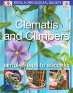 Clematis and Climbers : Simple Steps to Success - David Gardener