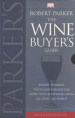 The Wine Buyer's Guide : The Complete, Easy-to-use Reference on Recent Vintages, Prices, and Ratings for More Than 8,000 Wines from All the Major Wine Regions - Robert Parker