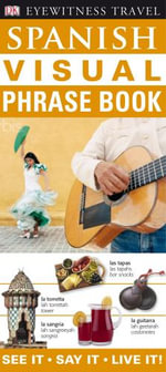 DK Eyewitness Travel Visual Phrase Book : Spanish : See it - Say it - Live it! - DK Publishing
