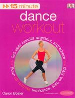 Dance Workout : 15 Minute Workout And DVD -  Get Real Results Anytime, Anywhere - Caron Bosler