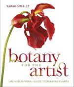 Botany for the Artist : An Inspirational Guide to Drawing Plants - Sarah Simblet