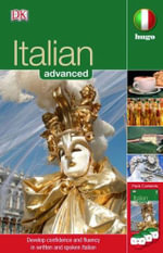 Italian Advanced : Develop Confidence and Fluency in Written and Spoken Italian - Dorling Kindersley