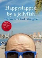 Happyslapped by a Jellyfish : The Words of Karl Pilkington - Karl Pilkington