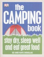 The Camping Book : Stay Dry, Sleep Well and Eat Great Food  - Ed Douglas