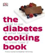 The Diabetes Cooking Book : What to Eat and What to Cook to Treat Type 2 - Dorling Kindersley