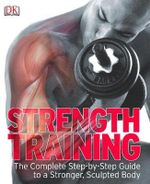 Strength Training : the Complete Step-by-step Guide to a Stronger, Sculpted Body - DK