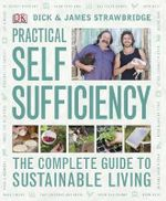 Practical Self Sufficiency : One Family's Journey Towards Eco-friendly Living - Dick Strawbridge
