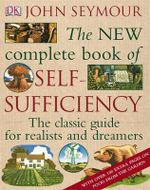 The New Complete Self-Sufficiency : The Classic Guide for Realists and Dreamers
