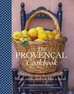 The Provencal Cookbook : Shop, Cook and Eat Like a Local - Marie-Pierre Moine
