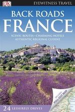 DK Eyewitness Travel Guide : Back Roads France - DK Publishing