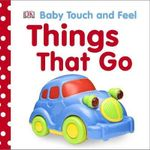 Things That Go : Baby Touch and Feel : Baby Touch and Feel - Dorling Kindersley