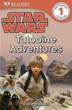 DK Readers Star Wars : Tatooine Adventures : DK Reader Level 1 - DK Publishing