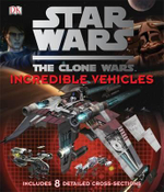 Star Wars : The Clone Wars : Incredible Vehicles - DK Publishing